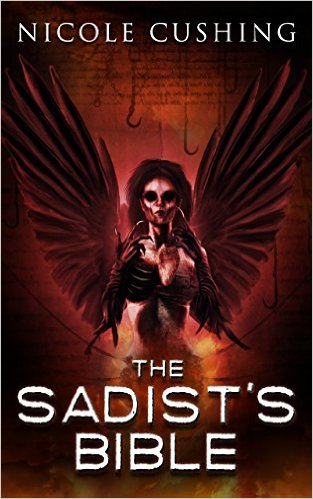 The Sadist's Bible, by Nicole Cushing -- Amazon